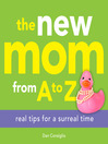 The New Mom from A to Z (eBook): Real Tips for a Surreal Time
